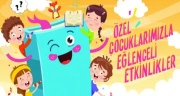 """""""ÖZEL ÇOCUKLARIMIZLA EĞLENCELİ ETKİNLİKLER"""""""