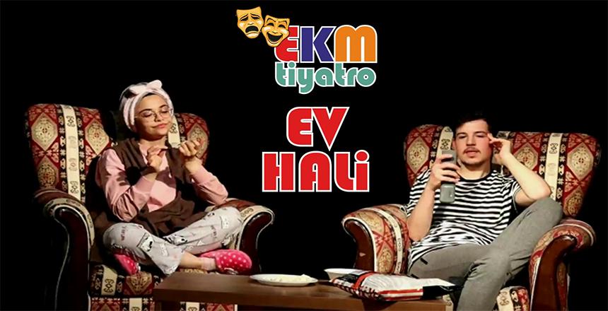"EKM TİYATRO'DAN ""EV HALİ"""