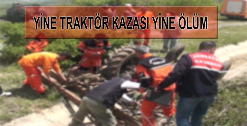 YİNE TRAKTÖR KAZASI YİNE ÖLÜM